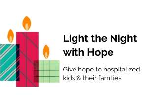 Light the Night with Hope: Give hope to hospitalized kids & their families
